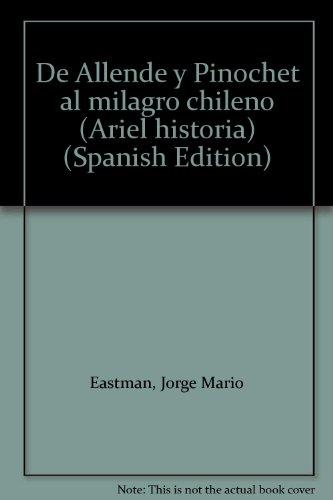 """De Allende y Pinochet al """"milagro"""" chileno (Ariel historia) (Spanish Edition): Eastman, ..."""