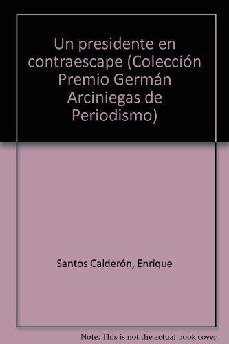 9789586146173: Un presidente en contraescape (Colección Premio Germán Arciniegas de Periodismo)