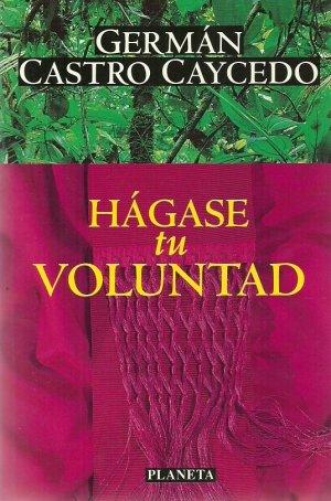Hagase tu voluntad (Spanish Edition): German Castro Caycedo