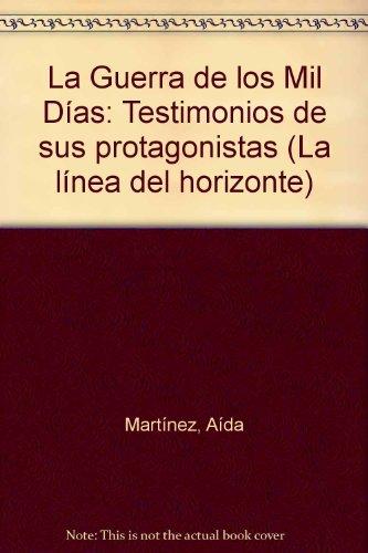 9789586147897: La Guerra de los Mil Días: Testimonios de sus protagonistas (La línea del horizonte) (Spanish Edition)