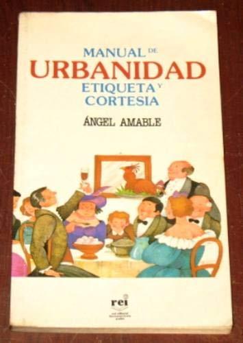 Manual de urbanidad etiqueta y cortesia: �ngel Amable