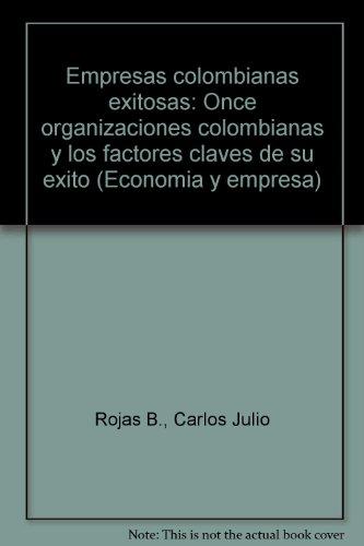 9789586390767: Empresas colombianas exitosas: Once organizaciones colombianas y los factores claves de su exito (Economía y empresa) (Spanish Edition)