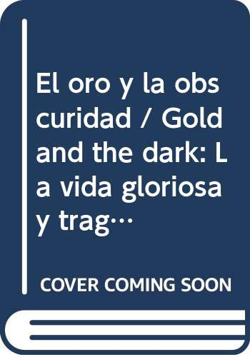 9789586392815: El oro y la obscuridad / Gold and the dark: La vida gloriosa y tragica de Kid Pambele / The Glorious and Tragic Life of Kid Pambele (Spanish Edition)
