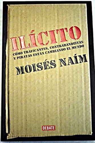 Ilícito. Cómo traficantes, contrabandistas y piratas están cambiando el mundo (9586393305) by Moisés Naím