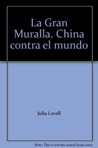 La Gran Muralla - China Contra El Mundo (1000 A. C. - 2000 D. C.): Lovell, Julia