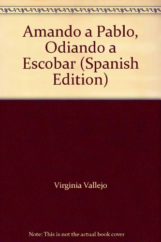 9789586395113: Amando a Pablo, Odiando a Escobar (Spanish Edition)