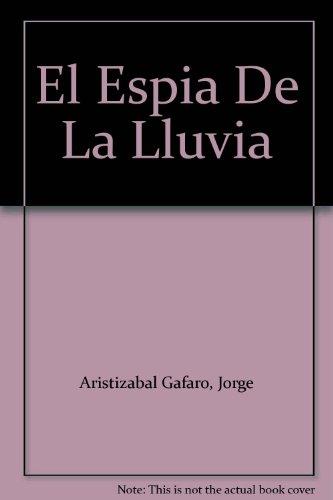 El Espia De La Lluvia: Aristizabal Gafaro, Jorge
