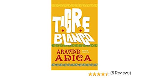 Tigre Blanco: Aravind Adiga