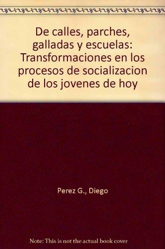 De Calles Parches Galladas y Escuelas. Transformaciones En Los Procesos De Socialización De ...