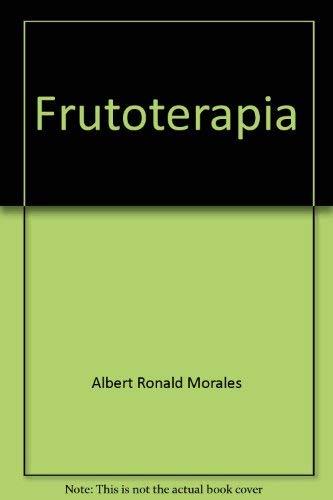 9789586481533: Frutoterapia: Los frutos que dan la vida : el poder terapéutico de 104 frutos (Serie Interés general) (Spanish Edition)