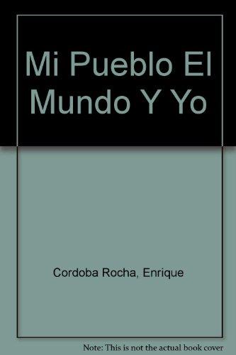 Mi Pueblo El Mundo Y Yo (Spanish Edition): Cordoba Rocha, Enrique