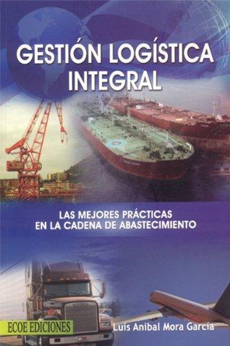 9789586485722: Gestión Logística Integral. Las mejores prácticas en la cadena de abastecimiento