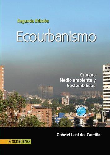 9789586486491: Ecourbanismo, Ciudad, Medio Ambiente Y Sostenibilidad, Segunda Edicion