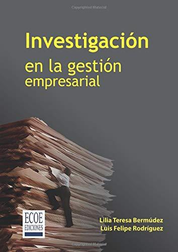 Investigación en la gestión empresarial (Spanish Edition): Bermúdez, Lilia Teresa