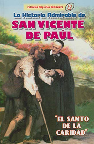9789586541091: La Historia Admirable de San Vicente De Paúl (Coleccion de Biografias Admirables)
