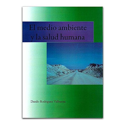 El medio ambiente y la salud humana: RODRIGUEZ VALVUENA, Danilo