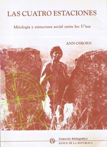 9789586640176: Las cuatro estaciones: Mitología y estructura social entre los u'wa (Colección bibliográfica. Antropología) (Spanish Edition)