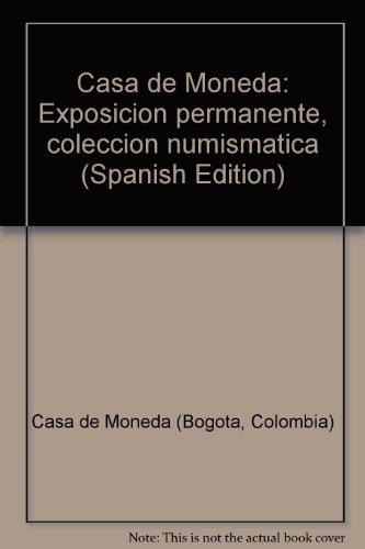 9789586640886: Casa de Moneda: Exposición permanente, colección numismática (Spanish Edition)