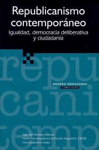 9789586650458: Republicanismo contemporaneo igualdad democracia deliberativa ciudadania