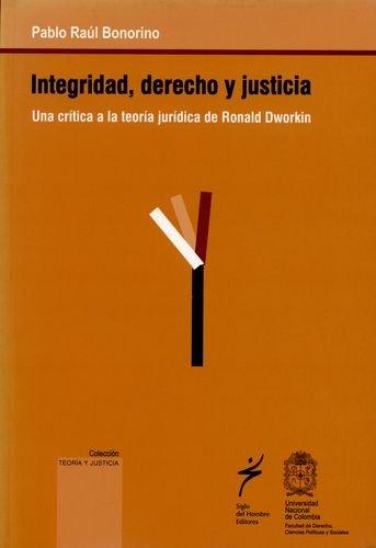 INTEGRIDAD DERECHO Y JUSTICIA. UNA CRITICA A: BONORINO, Pablo Raúl
