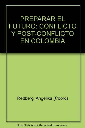 9789586824446: PREPARAR EL FUTURO: CONFLICTO Y POST-CONFLICTO EN COLOMBIA