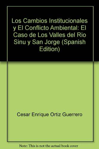 9789586839204: Los Cambios Institucionales y El Conflicto Ambiental: El Caso de Los Valles del Rio Sinu y San Jorge (Spanish Edition)