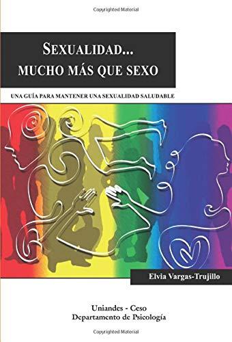 Sexualidad: Mucho mas que sexo: Vargas Trujillo, Elvia