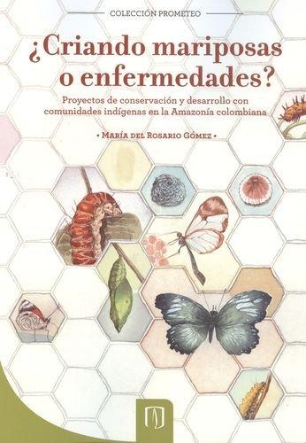 Criando mariposas o enfermedades? Proyectos de conservación y desarrollo con comunidades ind...