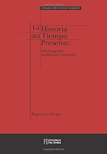 La historia del tiempo presente: historiografía, problemas y métodos: Fazio Vengoa, Hugo