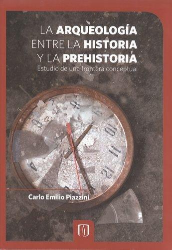 9789586956383: LA ARQUEOLOGÍA ENTRE LA HISTORIA Y LA PREHISTORIA. ESTUDIO DE UNA FRONTERA CONCEPTUAL