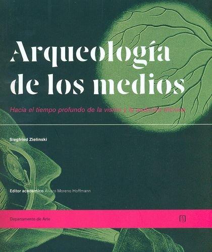 9789586956918: Arqueologia De Los Medios. Hacia El Tiempo Profundo De La Vision Y La Audicion Tecnica