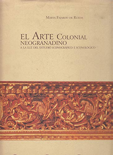 9789586980258: El arte colonial neogranadino a laluz del estudio iconografico e iconologico