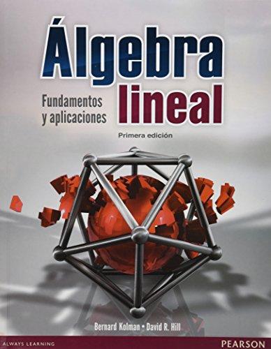 ÁLGEBRA LINEAL: FUNDAMENTOS Y APLICACIONES 1/ED.: KOLMAN, BERNARD