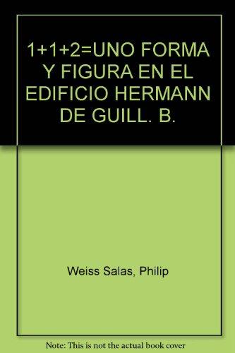 9789587019773: 1+1+2=UNO FORMA Y FIGURA EN EL EDIFICIO HERMANN DE GUILL. B.