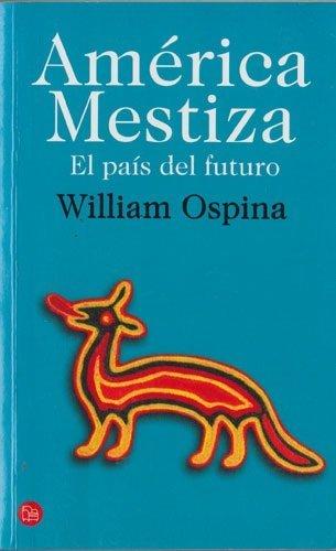 America Mestiza El Pais Del Futuro: Ospina, William