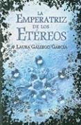 La Emperatriz de los Etereos/ The Empress: Laura Gallego