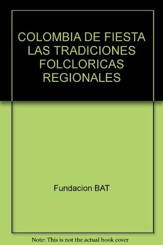 COLOMBIA DE FIESTA LAS TRADICIONES FOLCLORICAS REGIONALES: Fundacion BAT