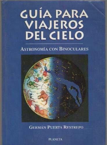 9789587096743: GUIA PARA VIAJEROS DEL CIELO ASTRONOMIA CON BINOCULARES