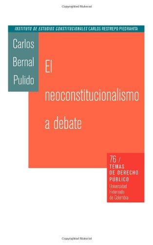 El Neoconstitucionalismo a Debate (Spanish Edition): Carlos Bernal Pulido