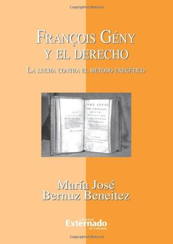 9789587101829: François Gény y El Derecho. La Lucha Contra el Método Exegético
