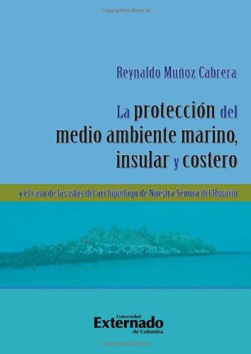 9789587104080: La Protección del Medio Ambiente Marino, Insular y Costero y El Caso de Las Islas Del Archipiélago de Nuestra Señora del Rosario (Spanish Edition)
