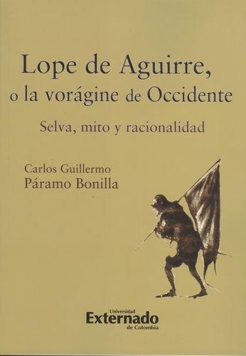 9789587104189: Lope de Aguirre, o la voragine de Occidente. Selva, mito y racionalidad
