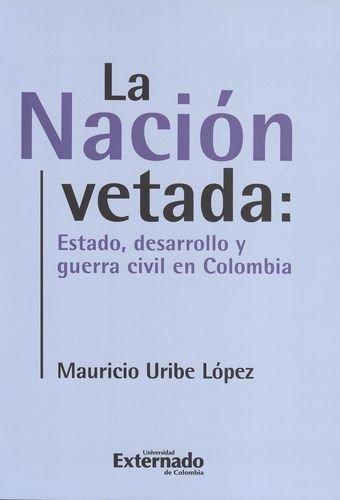 9789587108736: La nación vetada: Estado, desarrollo y guerra civil en Colombia.