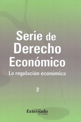 9789587108835: SERIE DE DERECHO ECONOMICO (2) LA REGULACION ECONOMICA