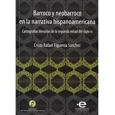 9789587140828: Barroco y neobarroco en la narrativa hispanoamericana. Cartografías literarias de la segunda mitad del siglo XX