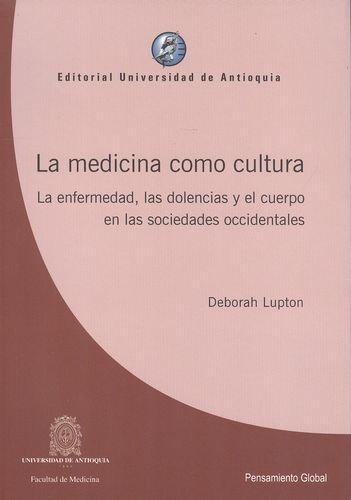 LA MEDICINA COMO CULTURA. La enfermedad, las dolencias y el cuerpo en las sociedades occidentales: ...