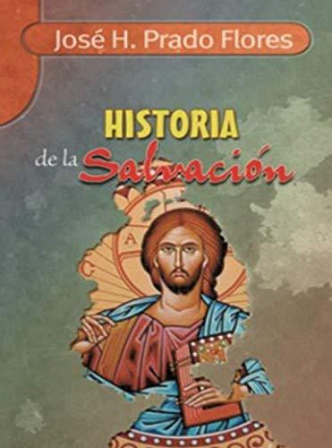 HISTORIA DE LA SALVACION: FLORES, JOSE H.