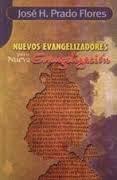 Nuevos Evangelizadores para la Nueva Evangelizacion: Flores, Jose H.