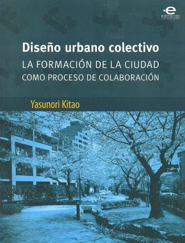 9789587163315: Diseno urbano colectivo. La formacion de la ciudad como proceso de colaboracion