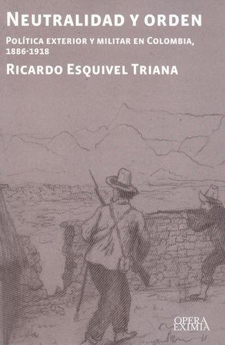 9789587163698: Neutralidad y Orden: Politica Exterior y Militar En Colombia, 1886-1918